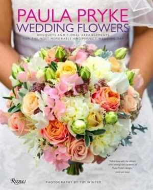 Paula Pryke: Wedding Flowers: Bouquets And Floral Arrangements For The Most Memorable And Perfect Wedding Day by Paula Pryke