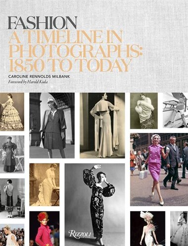Fashion: A Timeline In Photographs: 1850 To Today by Caroline Rennolds Milbank