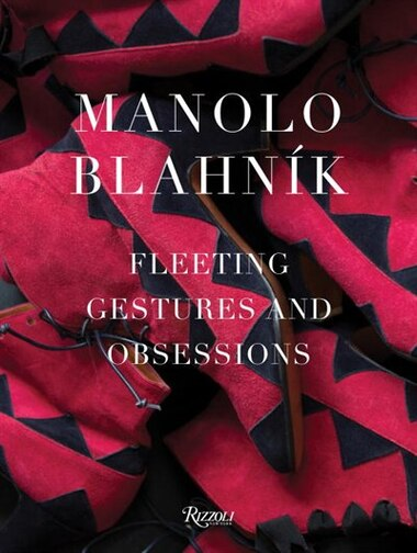Manolo Blahnik: Fleeting Gestures And Obsessions by Manolo Blahnik