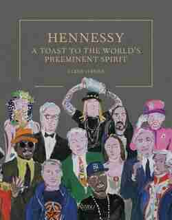 Hennessy: A Toast To The World's Preeminent Spirit by Glenn O'Brien