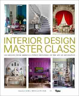 Interior Design Master Class: 100 Lessons From America's Finest Designers On The Art Of Decoration by Carl Dellatore