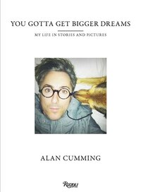 You Gotta Get Bigger Dreams: My Life In Stories And Pictures