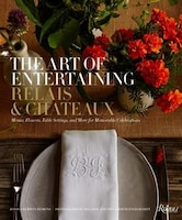 The Art Of Entertaining Relais & Châteaux: Menus, Flowers, Table Settings, And More For Memorable…