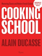 Cooking School: Mastering Classic And Modern French Cuisine