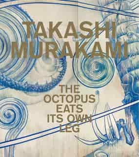 Takashi Murakami: The Octopus Eats Its Own Leg by Michael Darling