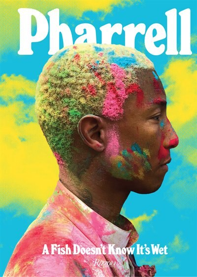Pharrell: A Fish Doesn't Know It's Wet: Transformations by Pharrell Williams