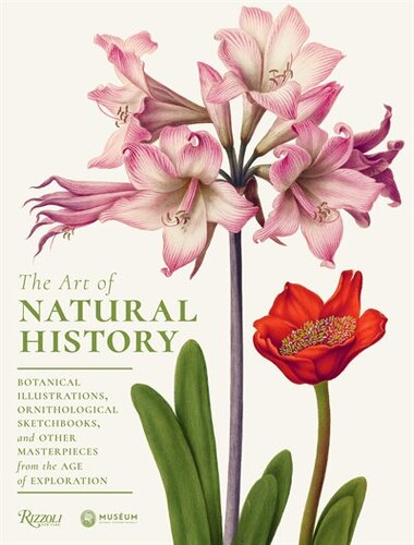 The Art Of Natural History: Botanical Illustrations, Ornithological Drawings, And Other Masterpieces From  The Age Of Explorati by Pascale Heurtel