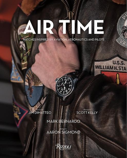 Air Time: Watches Inspired By Aviation, Aeronautics, And Pilots by Mark Bernardo