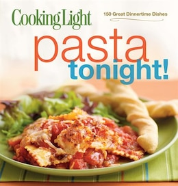 Book Cooking Light Pasta Tonight!: 150 Great Dinnertime Dishes by Light Ckng