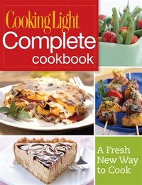 Cooking Light Complete Cookbook: A Fresh New Way to Cook