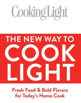 Book Cooking Light The New Way To Cook Light: Fresh Food & Bold Flavors For Today's Home Cook by Editors Of Cooking Light