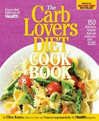 The CarbLovers Diet Cookbook: 150 Delicious Recipes That Will Make You Slim... For Life!