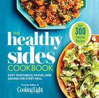 The Healthy Sides Cookbook: Easy Vegetables, Pastas, And Grains For Every Meal