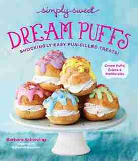 Simply Sweet Dream Puffs: Shockingly Easy Fun-filled Treats! by Barbara Schieving