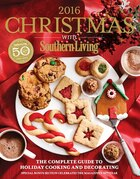 Christmas With Southern Living 2016: The Complete Guide To Holiday Cooking And Decorating