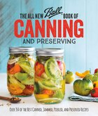The All New Ball Book Of Canning And Preserving: Over 350 Of The Best Canned, Jammed, Pickled, And…