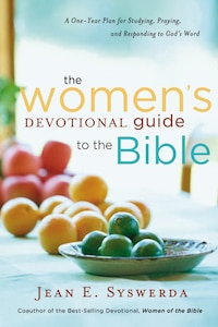 The Women's Devotional Guide to the Bible: A One-Year Plan for Studying, Praying, and Responding to…