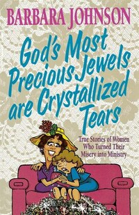 God's Most Precious Jewels are Crystallized Tears: GODS MOST PRECIOUS JEWELS ARE