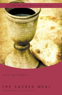 The Sacred Meal: The Ancient Practices Series