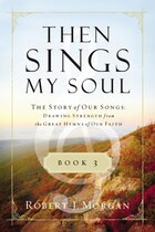 Then Sings My Soul Book 3: The Story of Our Songs: Drawing Strength from the Great Hymns of Our…
