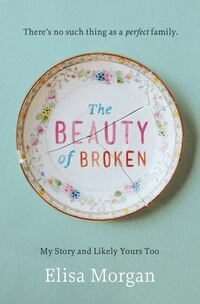 The Beauty Of Broken: My Story And Likely Yours Too