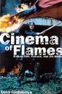 Cinema of Flames: Balkan Film, Culture and the Media: Balkan Film, Culture and the Media