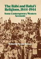The Babi and Baha'i Religions 1844-1944