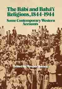 The Babi and Baha'i Religions 1844-1944 by Moojan Momen