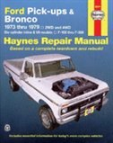 Ford Pickups, F-100, F-150, F-250, F-350 & Bronco 1973 Thru 1979 Haynes Repair Manual: 2wd And 4wd, Six-cylinder Inline And V8 Models, F-100 Thru F-350 by John Haynes