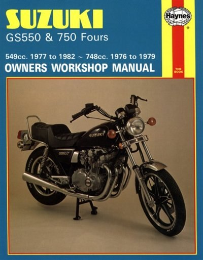 Suzuki GS550 and GS750 Fours Owners Workshop Manual, No. M363: '76-'82 by John Haynes