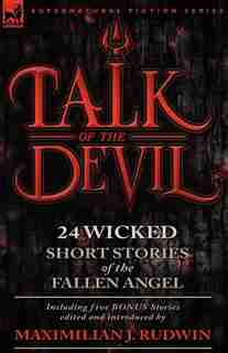 Talk of the Devil: Twenty-Four Classic Short Stories of the Fallen Angel-Including Five Bonus Stories by Maximilian J. Rudwin