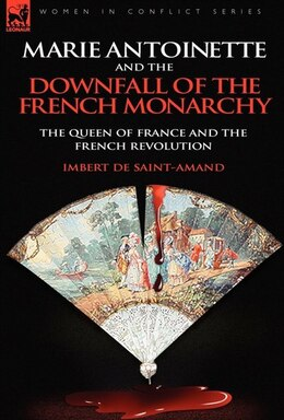 Book Marie Antoinette And The Downfall Of Royalty: The Queen Of France And The French Revolution by Imbert de Saint-Amand