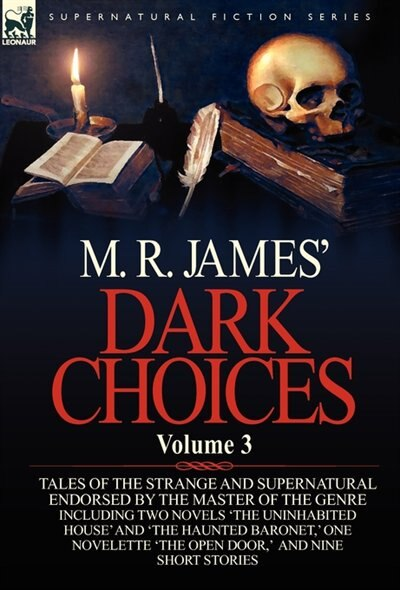 M. R. James' Dark Choices: Volume 3-A Selection of Fine Tales of the Strange and Supernatural Endorsed by the Master of the Ge by M. R. James