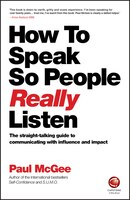 How to Speak so People Really Listen: The straight-talking guide to communicating with influence…