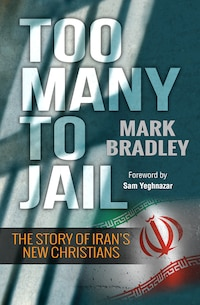 TOO MANY TO JAIL: THE STORY OF IRANS NEW CHRISTIANS