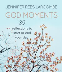 GOD MOMENTS: 30 REFLECTIONS TO START OR END YOUR DAY