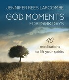 GOD MOMENTS FOR DARK DAYS: 40 REFLECTIONS TO LIFT YOUR SPIRITS