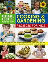 Ultimate Book Of Step-by-step Cooking & Gardening Projects For Kids: The Best-ever Book For Budding…