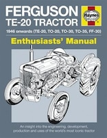 Ferguson TE-20 Tractor Manual: An Insight into Owning, Restoring and Using the World's Most Well…