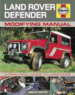 Land Rover Defender Modifying Manual: A Practical Guide to Upgrades by Lindsay Porter