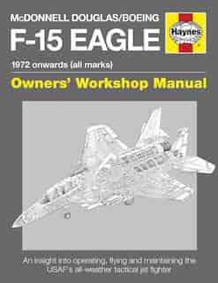 Mcdonnell Douglas/boeing F-15 Eagle Manual: 1972 Onwards (all Marks) by Steve Davies