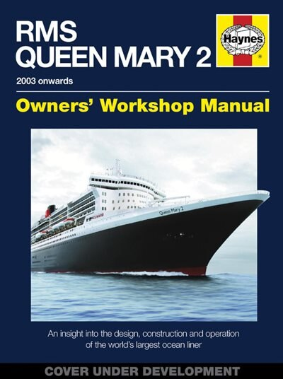 Rms Queen Mary 2 Manual: An Insight Into The Design, Construction And Operation Of The World's Largest Ocean Liner by Stephen Payne