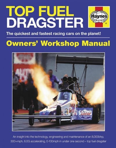 Top Fuel Dragster: The Quickest And Fastest Racing Cars On The Planet! by Dan Welberry