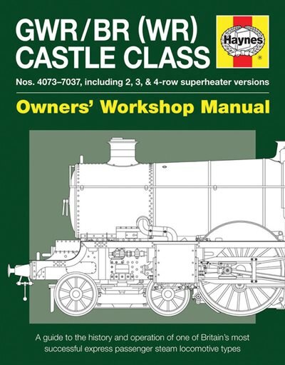 Gwr/br (wr) Castle Class Manual: A Guide To The History And Operation Of One Of Britain's Most Successful Express Passenger Steam Lo by Drew Drew Fermor