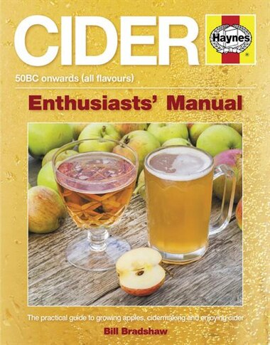 Cider: The Practical Guide To Growing Apples And Making Cider by Bill Bradshaw