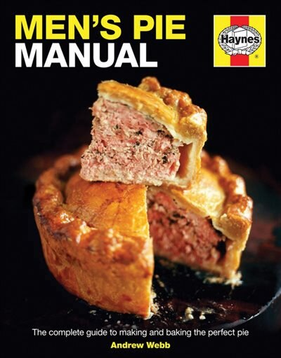 Men's Pie Manual: The Complete Guide To Making And Baking The Perfect Pie by Andrew Webb