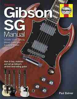 Gibson Sg Manual - Includes Junior, Special, Melody Maker And Epiphone Models: How To Buy, Maintain And Set Up Gibson's by Paul Balmer