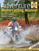 Adventure Motorcycling Manual - 2nd Edition: Everything You Need To Plan And Complete The Journey…