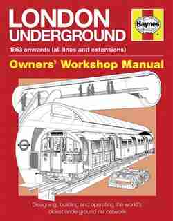 London Underground: 1863 Onwards (all Lines And Extensions) Designing, Building And Operating The World's Oldest Underg by Paul Moss