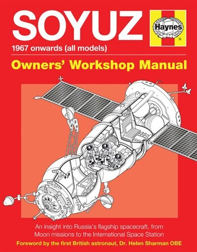 Soyuz Owners' Workshop Manual: 1967 Onwards (all Models) - An Insight Into Russia's Flagship Spacecraft, From Moon Missions To The by David Baker